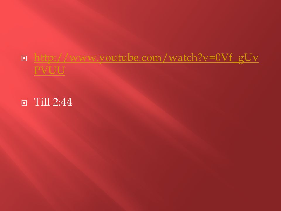  http://www.youtube.com/watch v=0Vf_gUv PVUU http://www.youtube.com/watch v=0Vf_gUv PVUU  Till 2:44