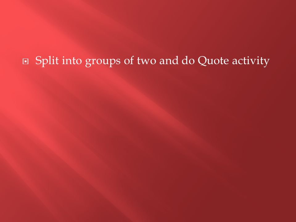  Split into groups of two and do Quote activity
