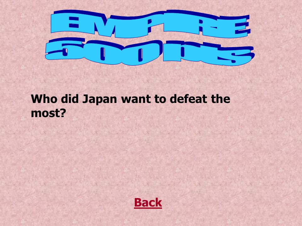 Who did Japan want to defeat the most? Back