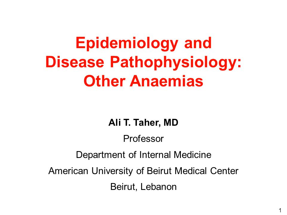 1 Epidemiology and Disease Pathophysiology: Other Anaemias Ali T.
