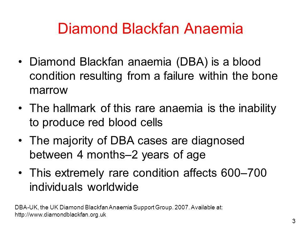 3 DBA-UK, the UK Diamond Blackfan Anaemia Support Group. 2007. Available at: http://www.diamondblackfan.org.uk Diamond Blackfan Anaemia Diamond Blackf