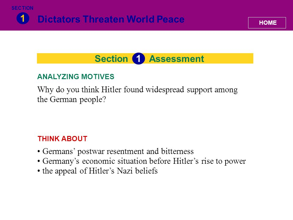 Section Dictators Threaten World Peace 1 Assessment 1 Why do you think Hitler found widespread support among the German people? ANALYZING MOTIVES Germ