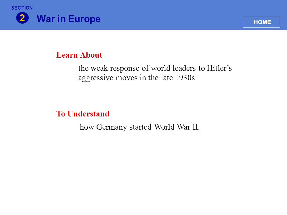 War in Europe 2 Learn About the weak response of world leaders to Hitler's aggressive moves in the late 1930s. To Understand how Germany started World