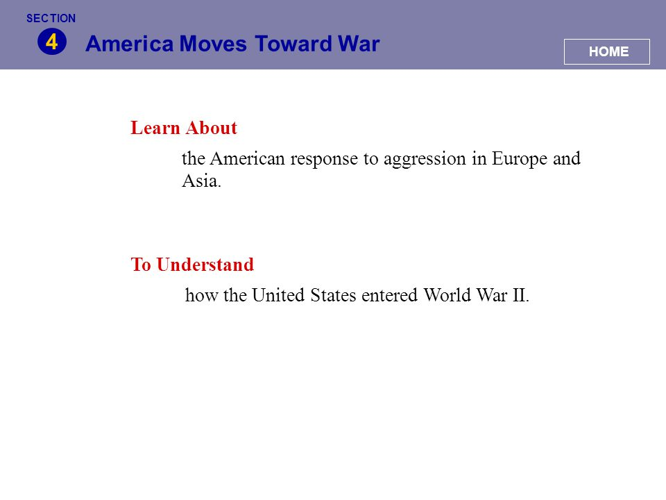 America Moves Toward War 4 Learn About the American response to aggression in Europe and Asia. To Understand how the United States entered World War I