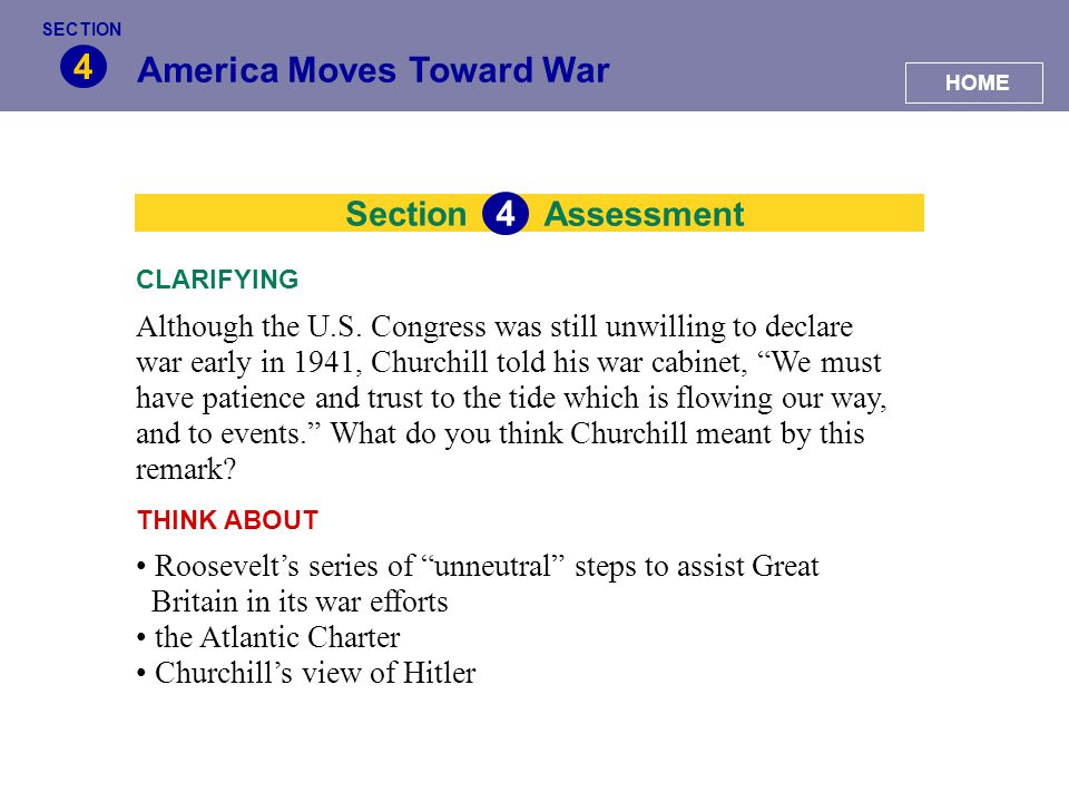 Section America Moves Toward War 4 Assessment 4 Although the U.S. Congress was still unwilling to declare war early in 1941, Churchill told his war ca