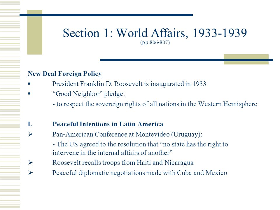 Section 1: World Affairs, 1933-1939 (pp.806-807) New Deal Foreign Policy  President Franklin D.