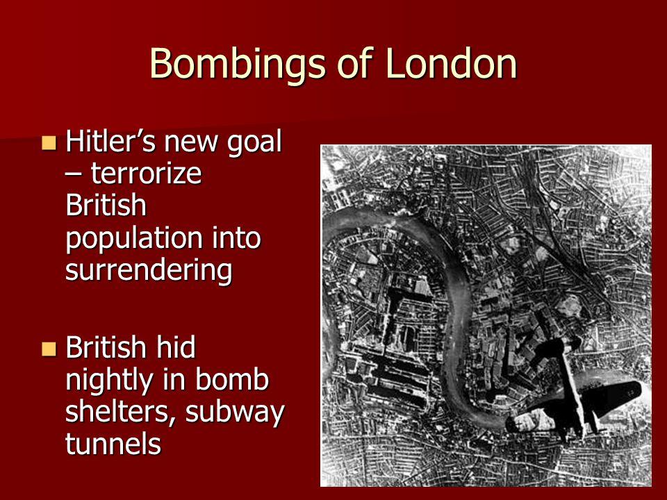 Bombings of London Hitler's new goal – terrorize British population into surrendering Hitler's new goal – terrorize British population into surrenderi