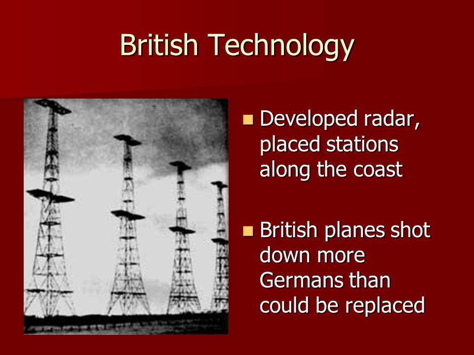 British Technology Developed radar, placed stations along the coast Developed radar, placed stations along the coast British planes shot down more Ger