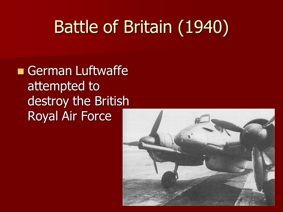 Battle of Britain (1940) German Luftwaffe attempted to destroy the British Royal Air Force German Luftwaffe attempted to destroy the British Royal Air