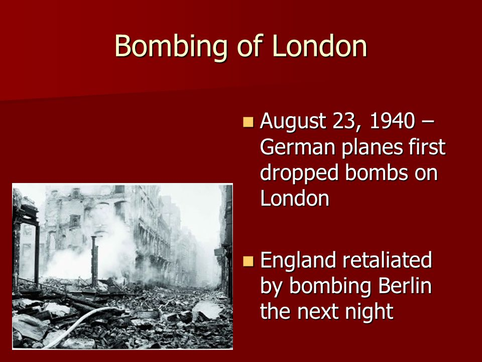 Bombing of London August 23, 1940 – German planes first dropped bombs on London August 23, 1940 – German planes first dropped bombs on London England