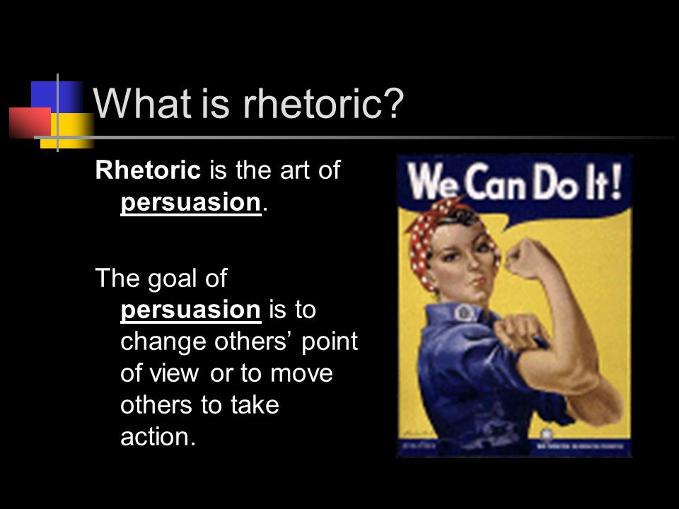 What is rhetoric. Rhetoric is the art of persuasion.