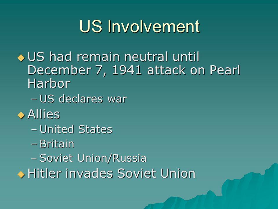 US Involvement  US had remain neutral until December 7, 1941 attack on Pearl Harbor –US declares war  Allies –United States –Britain –Soviet Union/R