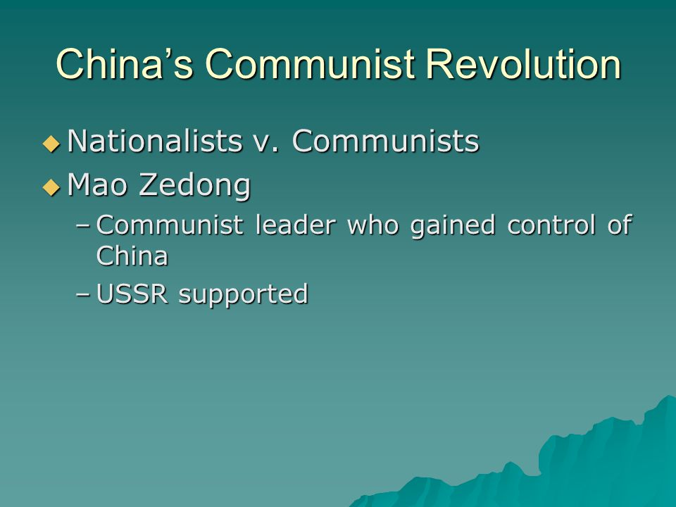 China's Communist Revolution  Nationalists v. Communists  Mao Zedong –Communist leader who gained control of China –USSR supported
