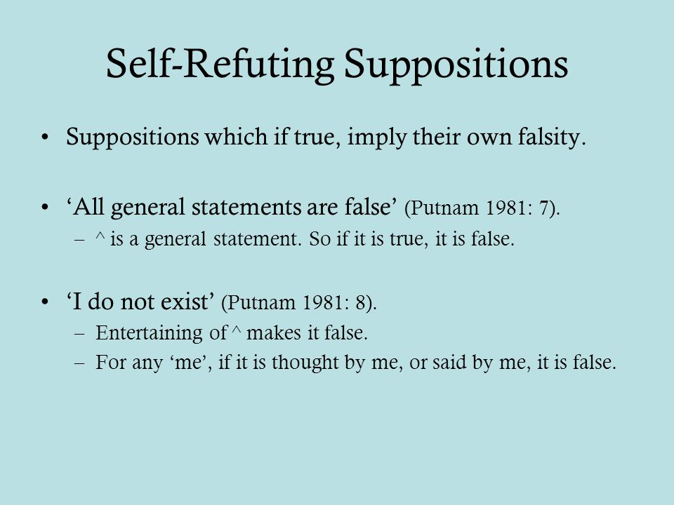 Self-Refuting Suppositions Suppositions which if true, imply their own falsity.