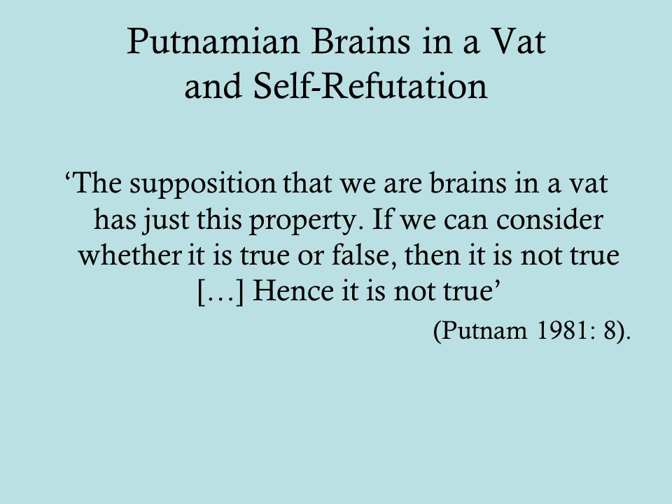 Putnamian Brains in a Vat and Self-Refutation 'The supposition that we are brains in a vat has just this property.