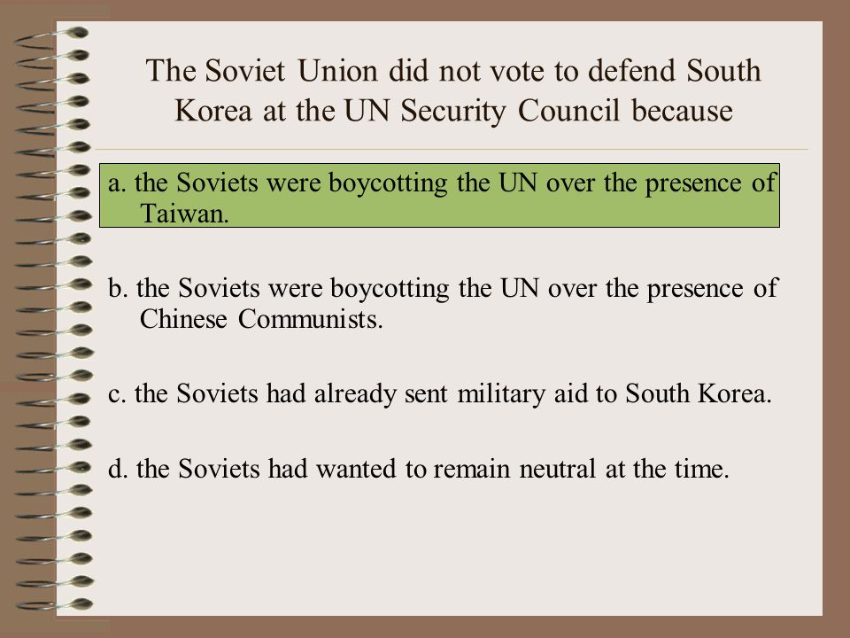 The Soviet Union did not vote to defend South Korea at the UN Security Council because a.