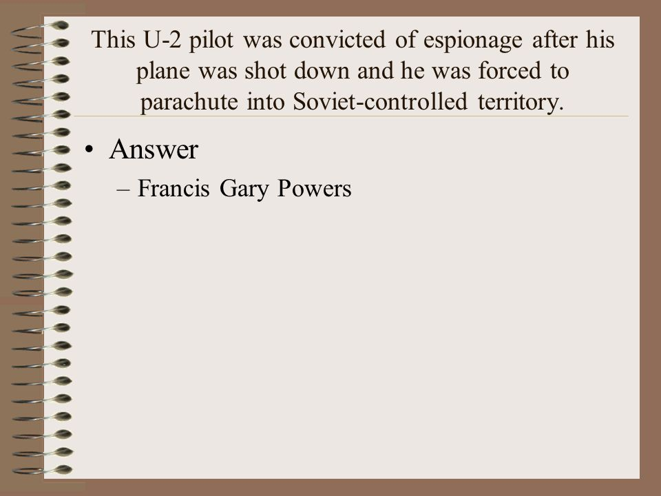 This U-2 pilot was convicted of espionage after his plane was shot down and he was forced to parachute into Soviet-controlled territory.