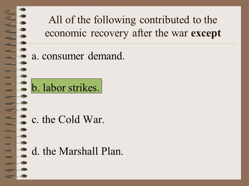 All of the following contributed to the economic recovery after the war except a.