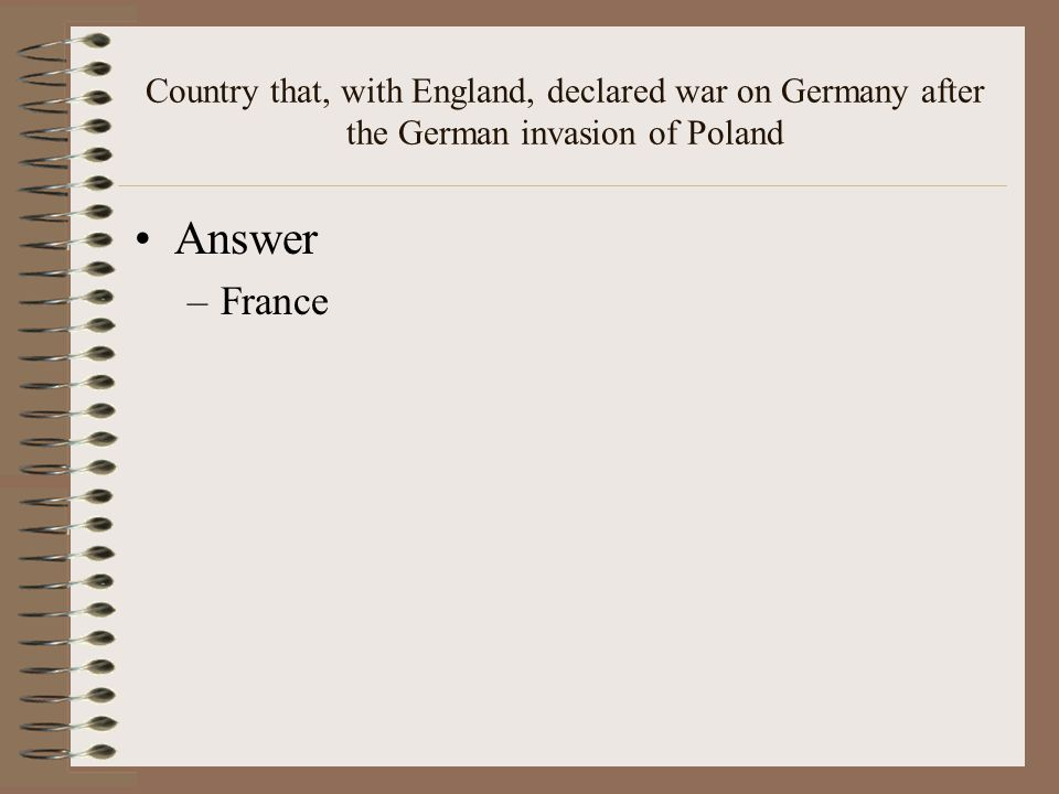 Country that, with England, declared war on Germany after the German invasion of Poland Answer –France