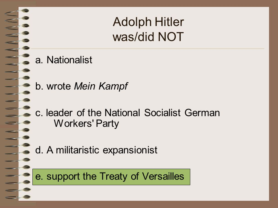 Adolph Hitler was/did NOT a.Nationalist b. wrote Mein Kampf c.