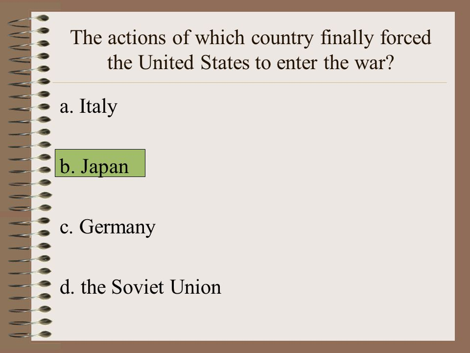 The actions of which country finally forced the United States to enter the war.
