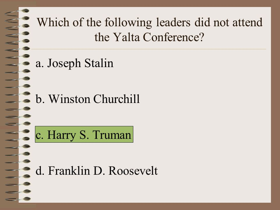 Which of the following leaders did not attend the Yalta Conference.