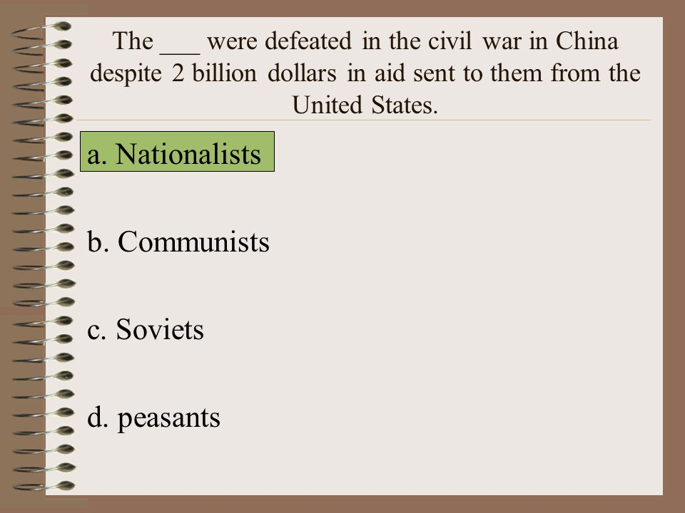 The ___ were defeated in the civil war in China despite 2 billion dollars in aid sent to them from the United States.