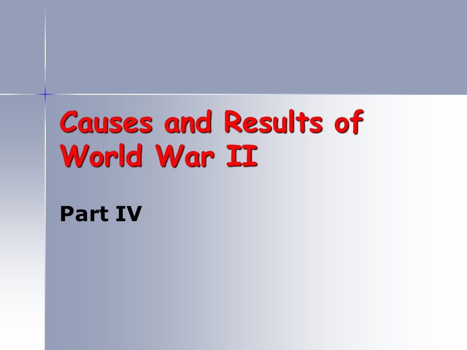 Causes and Results of World War II Part IV