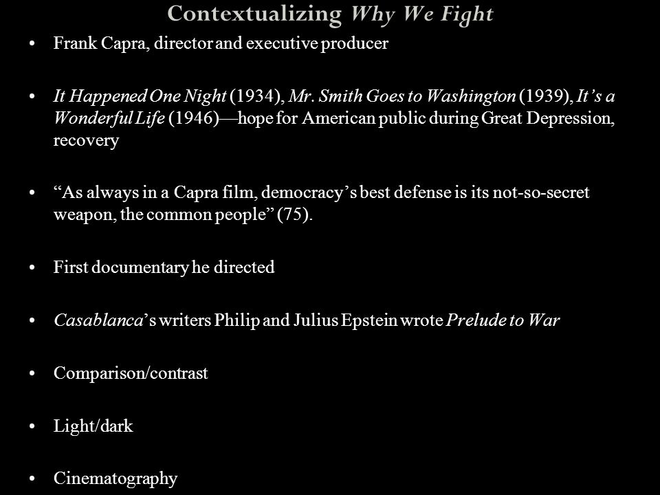 Contextualizing Why We Fight Frank Capra, director and executive producer It Happened One Night (1934), Mr. Smith Goes to Washington (1939), It's a Wo