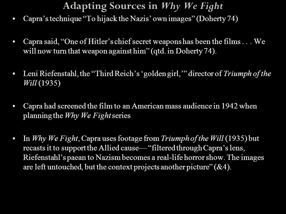 """Adapting Sources in Why We Fight Capra's technique """"To hijack the Nazis' own images"""" (Doherty 74) Capra said, """"One of Hitler's chief secret weapons ha"""