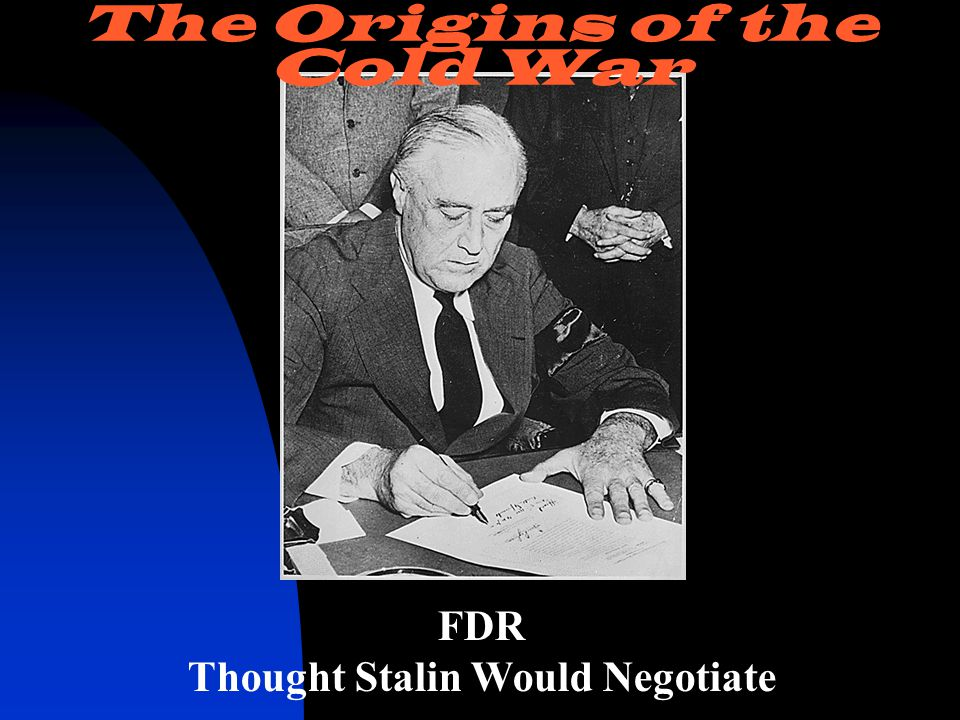 FDR Thought Stalin Would Negotiate The Origins of the Cold War