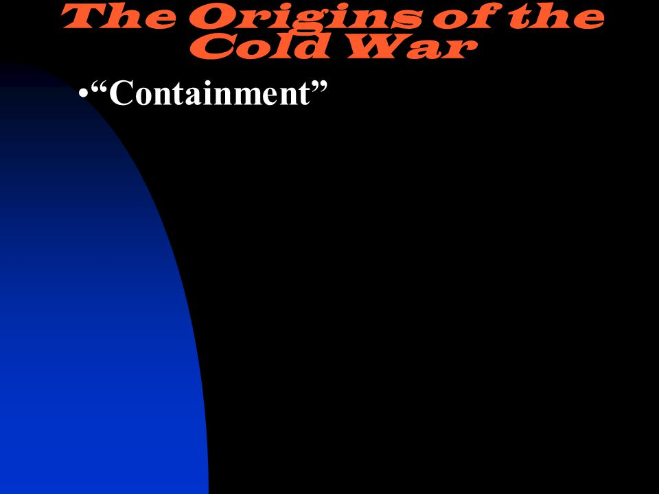 Containment The Origins of the Cold War
