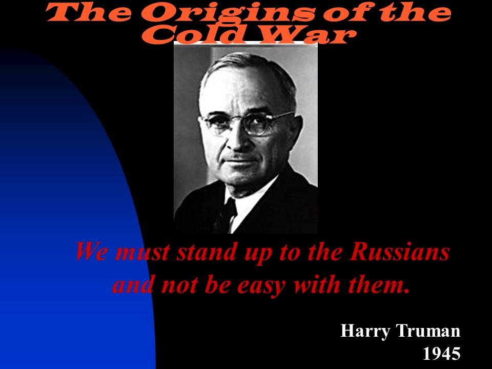 We must stand up to the Russians and not be easy with them.