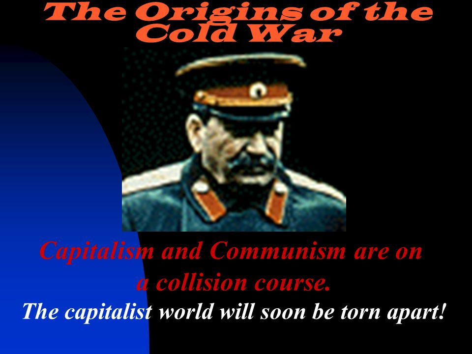 Capitalism and Communism are on a collision course.