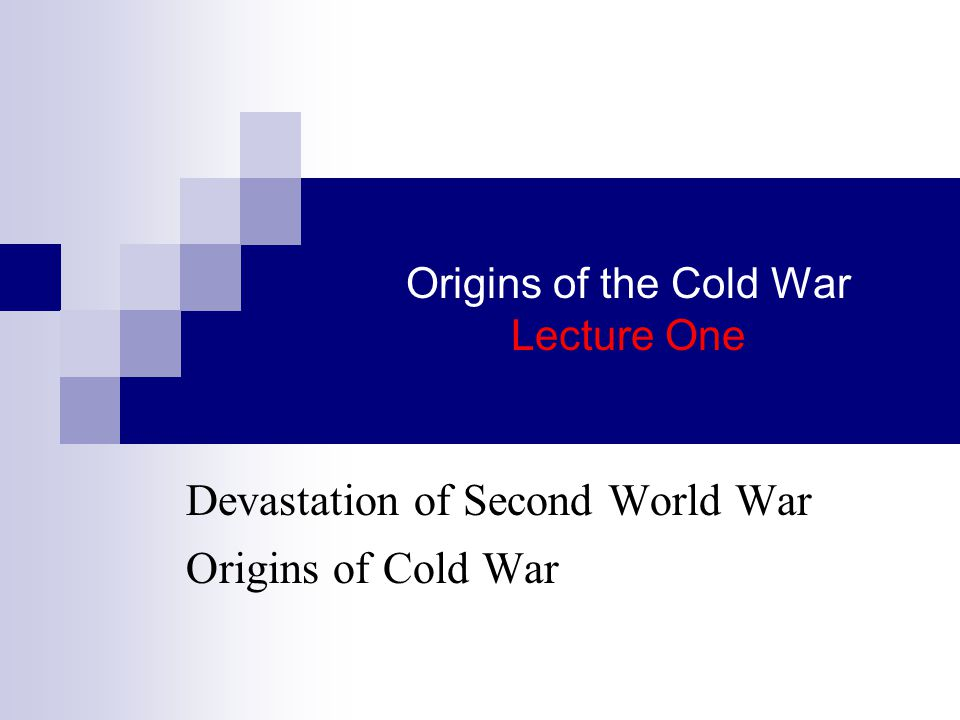 Simple introduction from Internet BBC Bitesize http://www.schoolhistory.co.uk/lessons/coldw ar/coldwar_origins.html http://www.schoolhistory.co.uk/lessons/coldw ar/coldwar_origins.html Google search Origins of Cold War