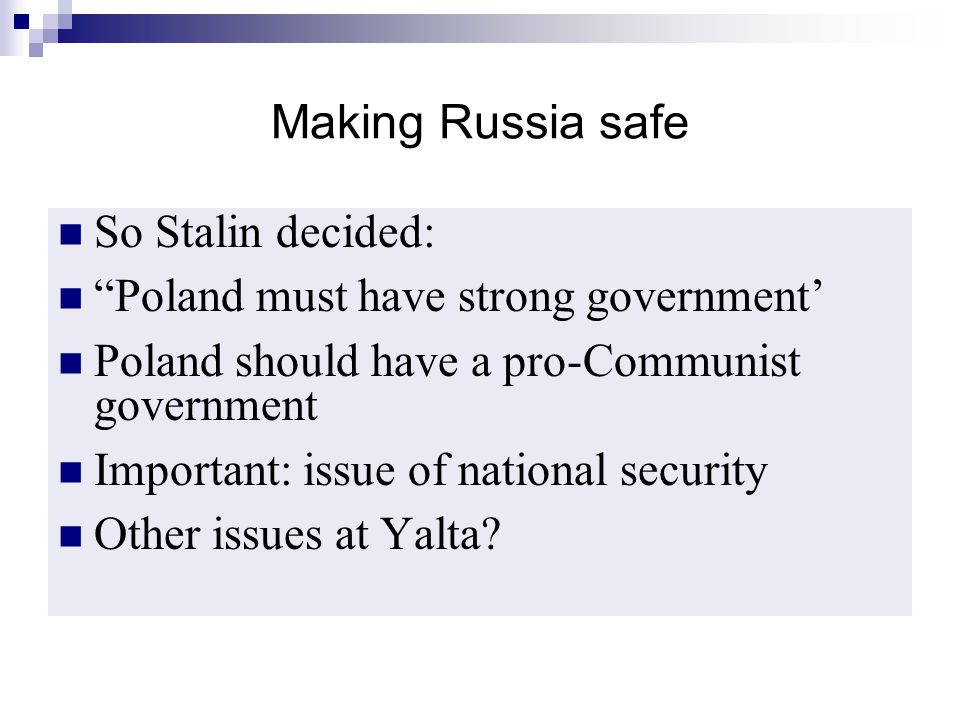 """Making Russia safe So Stalin decided: """"Poland must have strong government' Poland should have a pro-Communist government Important: issue of national"""