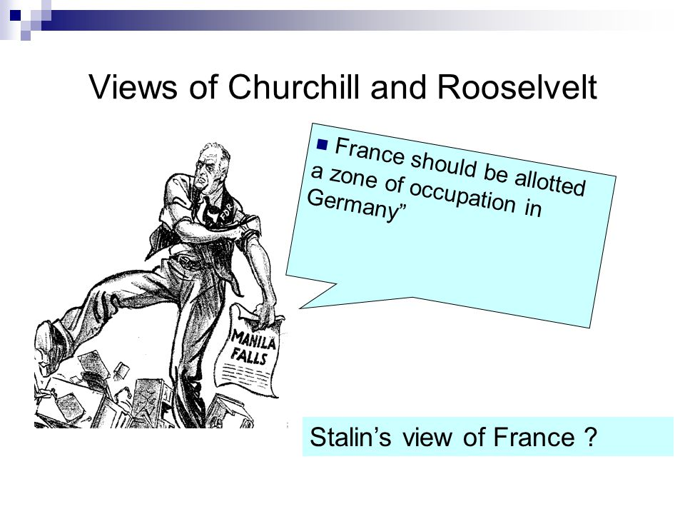 """Views of Churchill and Rooselvelt France should be allotted a zone of occupation in Germany"""" Stalin's view of France ?"""