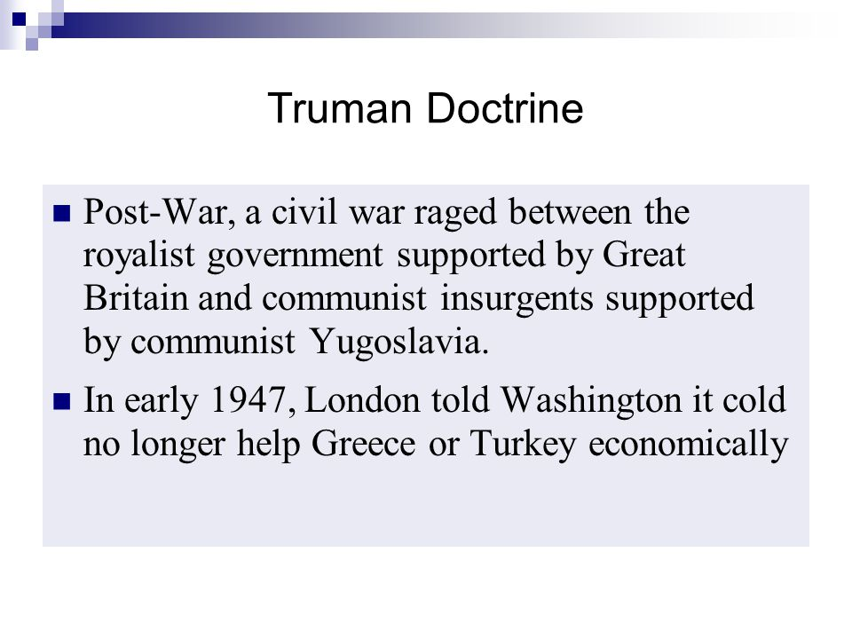 Truman Doctrine Post-War, a civil war raged between the royalist government supported by Great Britain and communist insurgents supported by communist