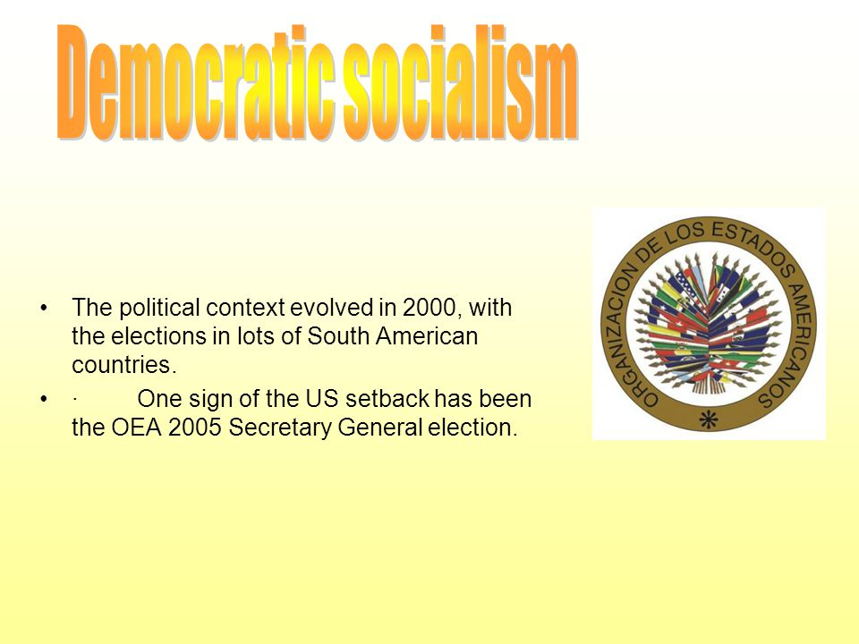 The political context evolved in 2000, with the elections in lots of South American countries. · One sign of the US setback has been the OEA 2005 Secr