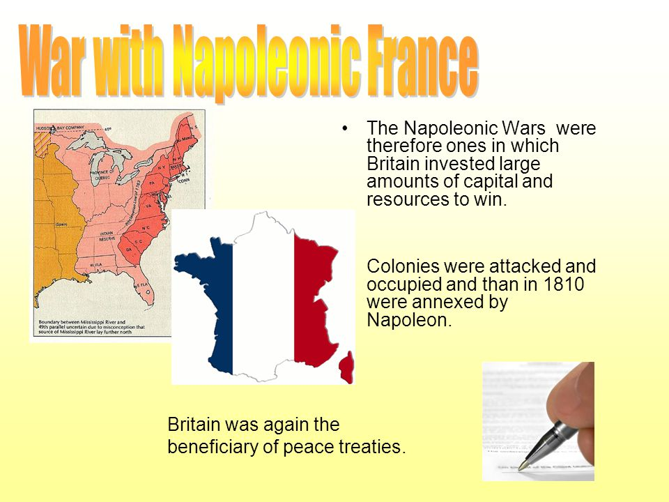 The Napoleonic Wars were therefore ones in which Britain invested large amounts of capital and resources to win. Colonies were attacked and occupied a