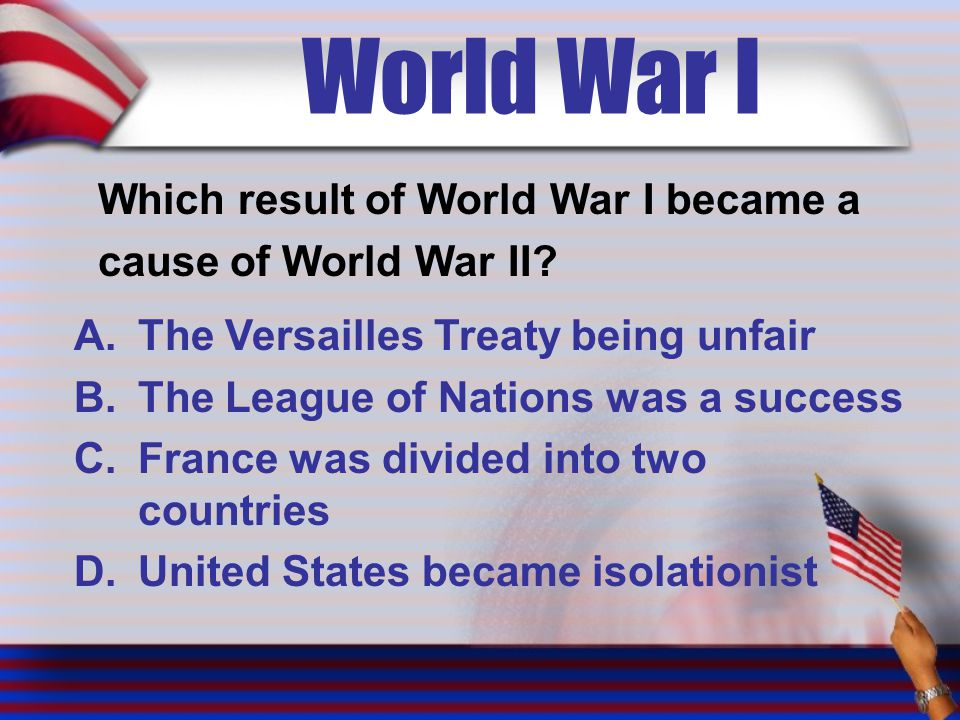World War I Which result of World War I became a cause of World War II.