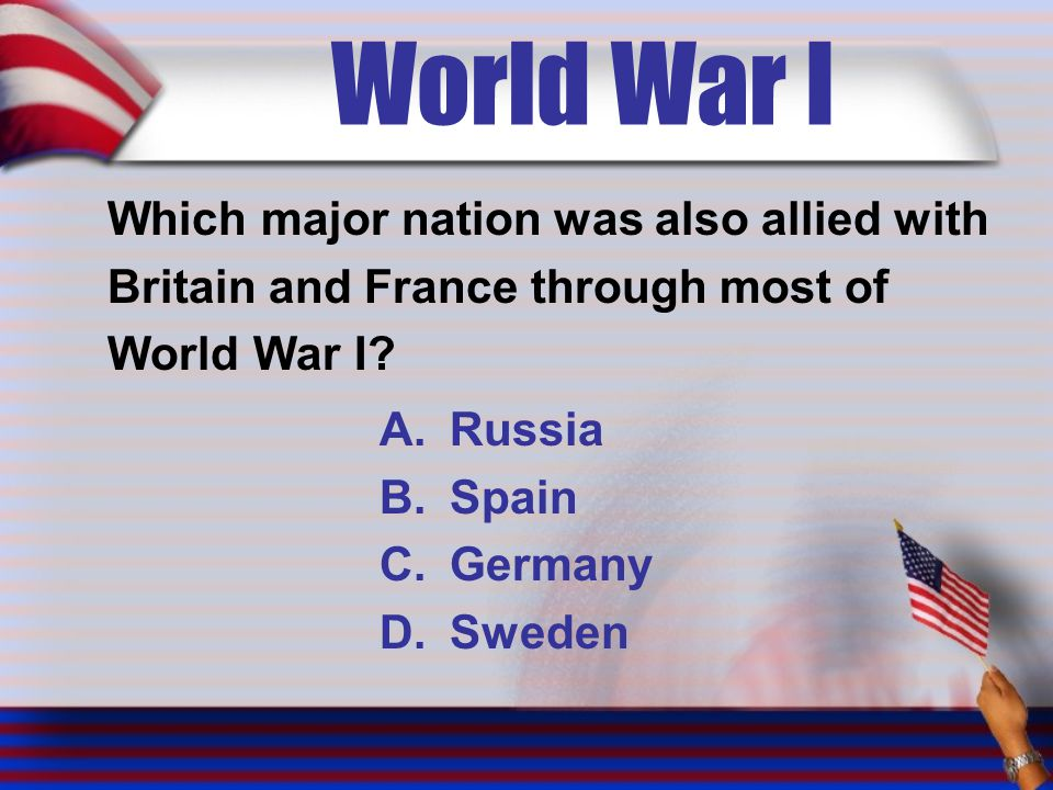 World War I Which major nation was also allied with Britain and France through most of World War I.