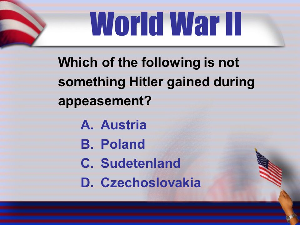 World War II Which of the following is not something Hitler gained during appeasement.