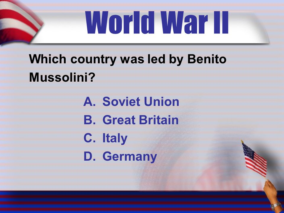 World War II Which country was led by Benito Mussolini.