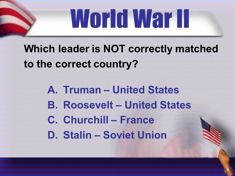 World War II Which leader is NOT correctly matched to the correct country.