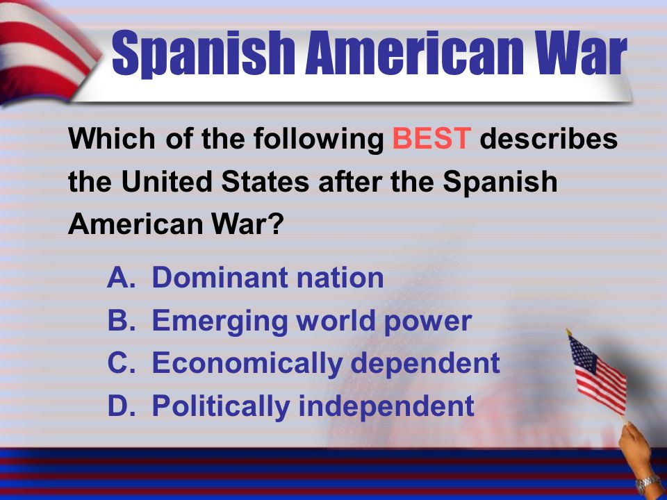 Spanish American War Which of the following BEST describes the United States after the Spanish American War.