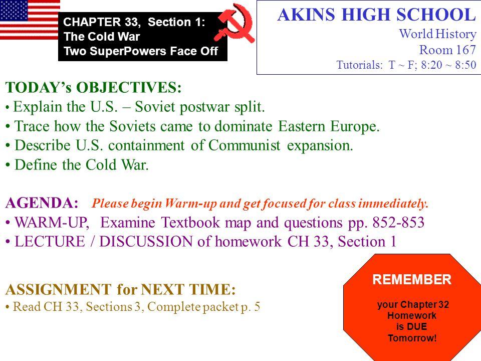 AKINS HIGH SCHOOL World History Room 167 Tutorials: T ~ F; 8:20 ~ 8:50 TODAY's OBJECTIVES: Explain the U.S.