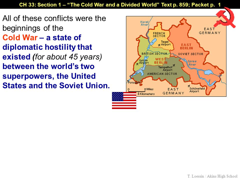"CH 33: Section 1 – ""The Cold War and a Divided World"" Text p. 859; Packet p. 1 All of these conflicts were the beginnings of the Cold War – a state of"