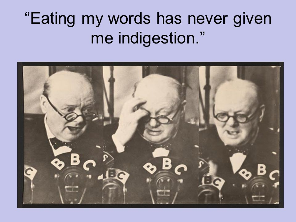 Eating my words has never given me indigestion.