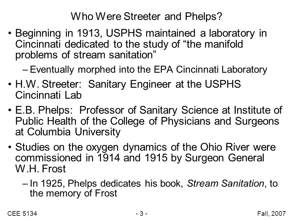 CEE 5134 - 3 - Fall, 2007 Who Were Streeter and Phelps.